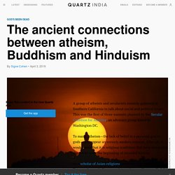 The ancient connections between atheism, Buddhism and Hinduism — Quartz India