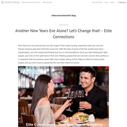 Another New Years Eve Alone? Let's Change that! - Elite Connections - eliteconnections44's blog