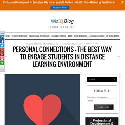 Personal Connections - The Best Way To Engage Students In Distance Learning Environment