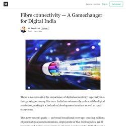 Fibre connectivity — A Gamechanger for Digital India