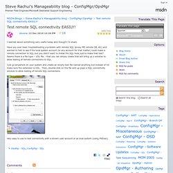 Test remote SQL connectivity EASILY! - Steve Rachui's Manageability blog - ConfigMgr/OpsMgr