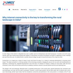 Why internet connectivity is the key to transforming the rural landscape in India?