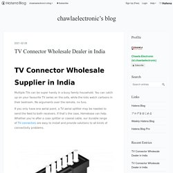 TV Connector Wholesale Dealer in India - chawlaelectronic's blog