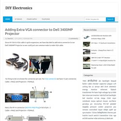 Adding Extra VGA connector to Dell 3400MP Projector « DIY Electronics