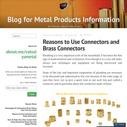 Reasons to Use Connectors and Brass Connectors – Blog for Metal Products Information