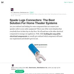 Spade Lugs Connectors: The Best Solution For Home Theater Systems