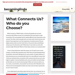 What Connects Us? Who do you Choose? - becominglinda