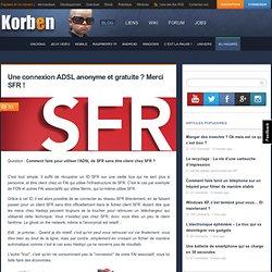 Une connexion ADSL anonyme et gratuite ? Merci SFR !