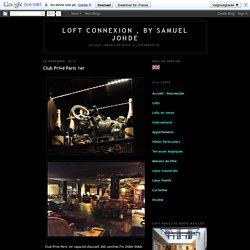 LOFT CONNEXION , by Samuel Johde: Club Privé Paris 1er