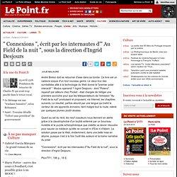""""""" Connexions """", écrit par les internautes d'"""" Au Field de la nuit """", sous la direction d'Ingrid Desjours"""