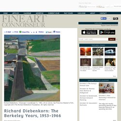 Fine Art Connoisseur - Richard Diebenkorn: The Berkeley Years, 1953-1966
