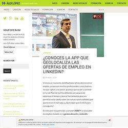 ¿Conoces la App que geolocaliza las ofertas de empleo en Linkedin? » Álex López