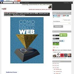 Cómo escribir para la WEB. bases para la discusión ... Guillermo Franco