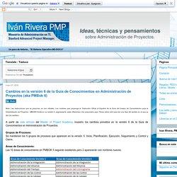 Ivan Rivera, PMP: Cambios en la versión 6 de la Guía de Conocimientos en Administración de Proyectos (aka PMBok 6)