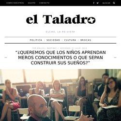"""""""¿Queremos que los niños aprendan meros conocimientos o que sepan construir sus sueños?"""" - El Taladro"""