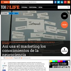 Así usa el marketing los conocimientos de la neurociencia - Tek'n'life