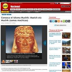 Conozca el idioma Muchik: Maeich eiz Muchik (somos mochicas)