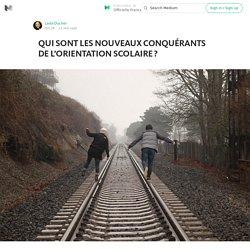 QUI SONT LES NOUVEAUX CONQUÉRANTS DE L'ORIENTATION SCOLAIRE ? — Officielle France