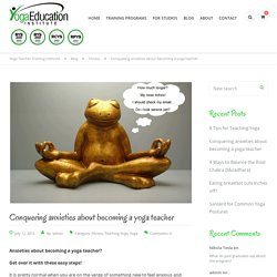 Conquering anxieties about becoming a yoga teacher - Yoga Teacher Training Institute