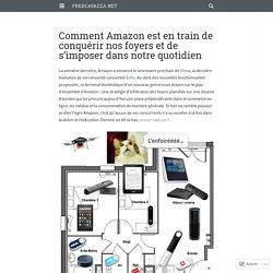 Comment Amazon est en train de conquérir nos foyers et de s'imposer dans notre quotidien – FredCavazza.net