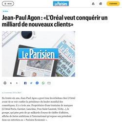 Jean-Paul Agon : «L'Oréal veut conquérir un milliard de nouveaux clients» - L...