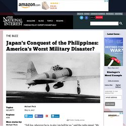 Japan's Conquest of the Philippines: America's Worst Military Disaster?