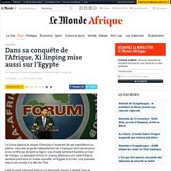 Dans sa conquête de l'Afrique, Xi Jinping mise aussi sur l'Egypte
