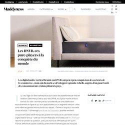 Les DNVB, ces pure-players à la conquête du monde - Maddyness - Le Magazine des Startups Françaises