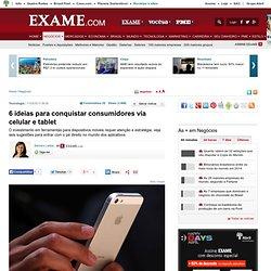 6 ideias para conquistar consumidores via celular e tablet