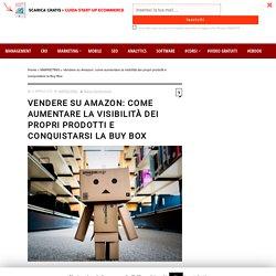 Vendere su Amazon: come aumentare la visibilità dei propri prodotti e conquistarsi la Buy Box - Ecommerceschool Blog - Formazione in E-commerce Management