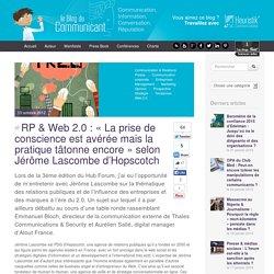 RP & Web 2.0 : « La prise de conscience est avérée mais la pratique tâtonne encore » selon Jérôme Lascombes d'Hopscotch