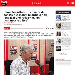 """Henri Pena-Ruiz : """"la liberté de conscience inclut de critiquer ou louanger une religion ou un humanisme athée"""" - Sud Radio"""