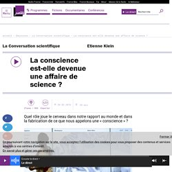 La conscience est-elle devenue une affaire de science ?