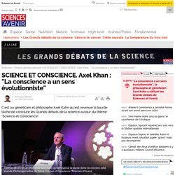 "SCIENCE ET CONSCIENCE. Axel Khan : ""La conscience a un sens évolutionniste"""