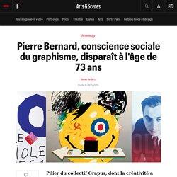 Pierre Bernard, conscience sociale du graphisme, disparaît à l'âge de 73 ans