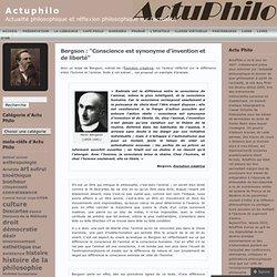 """Bergson : """"Conscience est synonyme d'invention et de liberté"""""""
