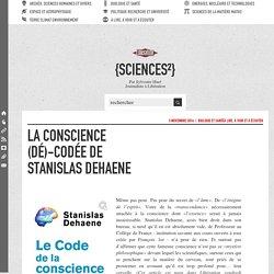 La conscience (dé)-codée de Stanislas Dehaene