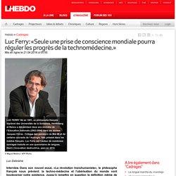 Luc Ferry: «Seule une prise de conscience mondiale pourra réguler les progrès de la technomédecine.»