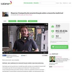 Repense: Campanha de conscientização sobre a maconha medicinal · Catarse