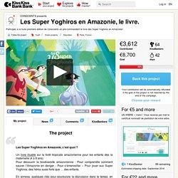 CONSCIENTS presents Les Super Yoghiros en Amazonie, le livre. — KissKissBankBank