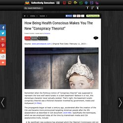 "How Being Health Conscious Makes You The New ""Conspiracy Theorist"""