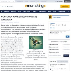 CONSCIOUS MARKETING: UN MARIAGE ARRANGE? - MARKETING [R]EVOLUTION - Développement durable