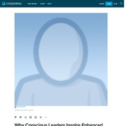 Why Conscious Leaders Inspire Enhanced Productivity: louiszone