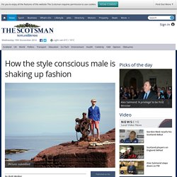 How the style conscious male is shaking up fashion