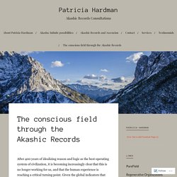 The conscious field through the Akashic Records – Patricia Hardman