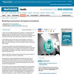 Banishing consciousness: the mystery of anaesthesia - health - 29 November 2011