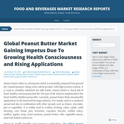 Global Peanut Butter Market Gaining Impetus Due To Growing Health Consciousness and Rising Applications