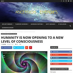 Humanity is now opening to a new level of consciousness