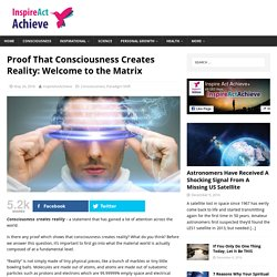 Proof That Consciousness Creates Reality: Welcome to the Matrix