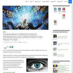 50 Amazing Consciousness Expanding Documentaries You Need to See